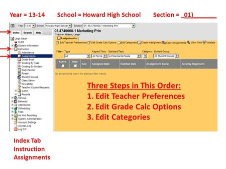Year = 13-14 School = Howard High School Section = _01)_______ Index Tab Instruction Assignments Three Steps in This Order: 1.Edit Teacher Preferences.