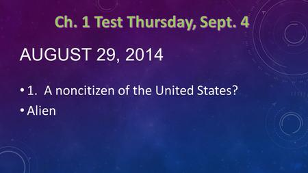 AUGUST 29, 2014 1. A noncitizen of the United States? Alien.