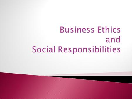  To analyse the impact of ethical behaviour on business activities  To analyse and evaluate business' social responsibility to stakeholders.