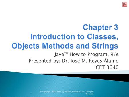 Java™ How to Program, 9/e Presented by: Dr. José M. Reyes Álamo CET 3640 © Copyright 1992-2012 by Pearson Education, Inc. All Rights Reserved.