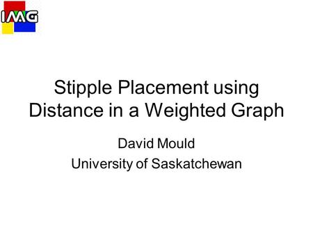 Stipple Placement using Distance in a Weighted Graph David Mould University of Saskatchewan.