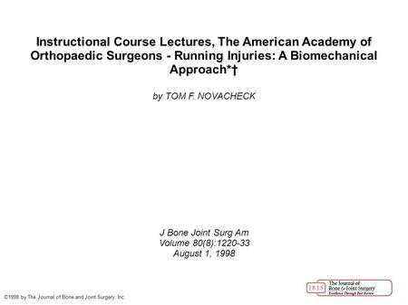 Instructional Course Lectures, The American Academy of Orthopaedic Surgeons - Running Injuries: A Biomechanical Approach*† by TOM F. NOVACHECK J Bone Joint.