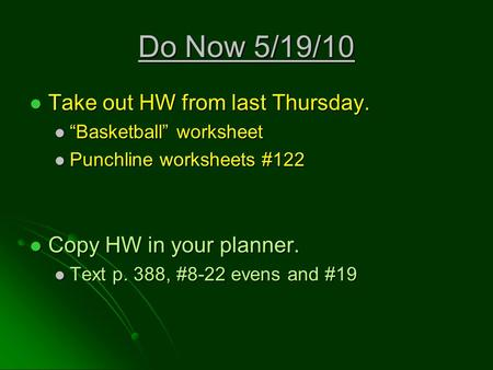 "Do Now 5/19/10 Take out HW from last Thursday. Take out HW from last Thursday. ""Basketball"" worksheet ""Basketball"" worksheet Punchline worksheets #122."
