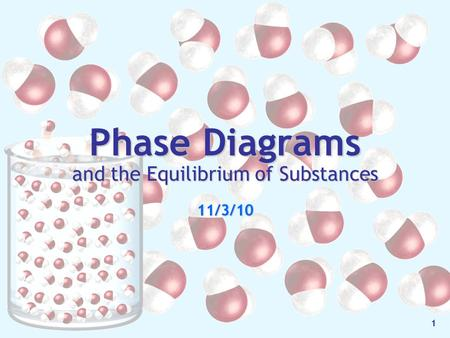 Phase Diagrams and the Equilibrium of Substances 11/3/10 1.