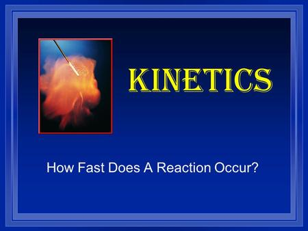 KINETICS How Fast Does A Reaction Occur? Energy Diagrams l Reactants always start a reaction so they are on the left side of the diagram. Reactants l.