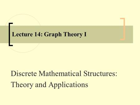 Lecture 14: Graph Theory I Discrete Mathematical Structures: Theory and Applications.
