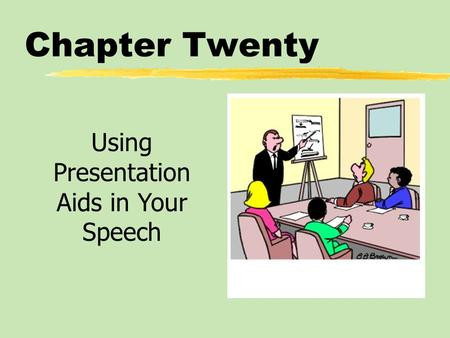Chapter Twenty Using Presentation Aids in Your Speech.