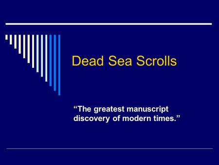 "Dead Sea Scrolls ""The greatest manuscript discovery of modern times."""