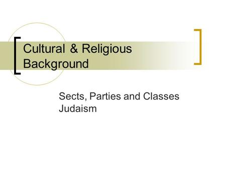 Cultural & Religious Background Sects, Parties and Classes Judaism.