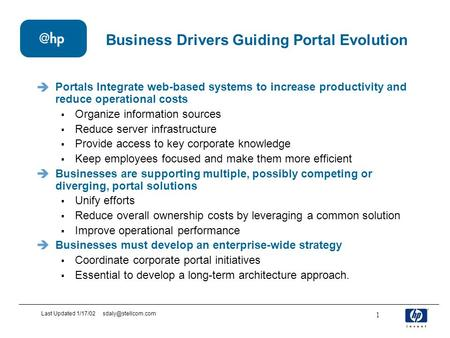 Last Updated 1/17/02 1 Business Drivers Guiding Portal Evolution Portals Integrate web-based systems to increase productivity and reduce.