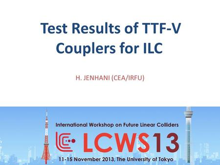 Test Results of TTF-V Couplers for ILC H. JENHANI (CEA/IRFU) 1.