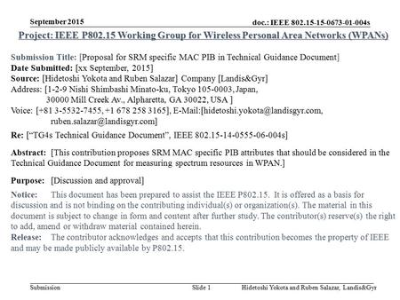 Doc.: IEEE 802.15-15-0673-01-004s Submission September 2015 Hidetoshi Yokota and Ruben Salazar, Landis&GyrSlide 1 Project: IEEE P802.15 Working Group for.