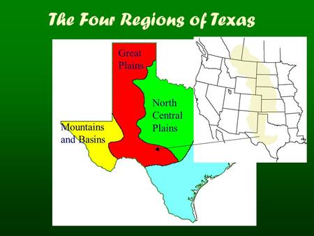 Coastal Plains North Central Plains Great Plains Mountains and Basins The Four Regions of Texas.