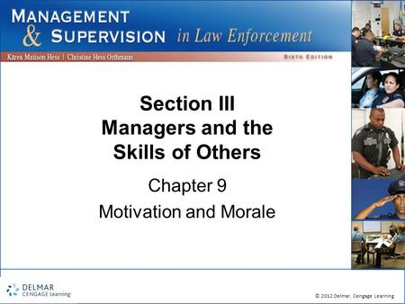 © 2012 Delmar, Cengage Learning Section III Managers and the Skills of Others Chapter 9 Motivation and Morale.