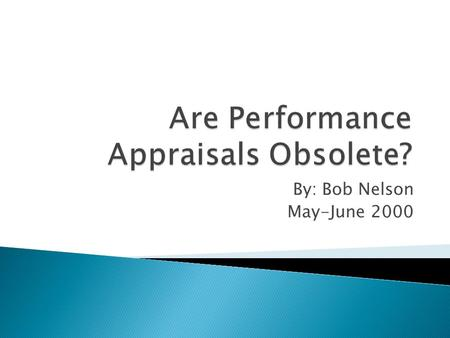 By: Bob Nelson May-June 2000. Appraisals ◦ At its best – motivator to achieve goals ◦ At its worst – makes employees feel unappreciated, unimportant,