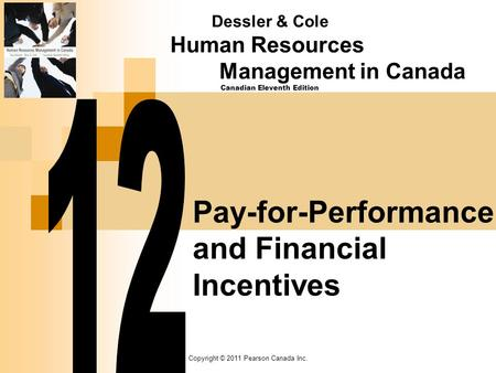 Copyright © 2011 Pearson Canada Inc. Pay-for-Performance and Financial Incentives Dessler & Cole Human Resources Management in Canada Canadian Eleventh.