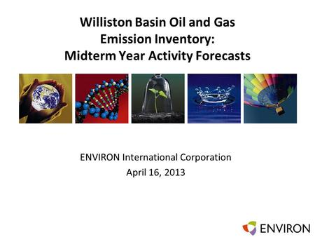 Template Williston Basin Oil and Gas Emission Inventory: Midterm Year Activity Forecasts ENVIRON International Corporation April 16, 2013.