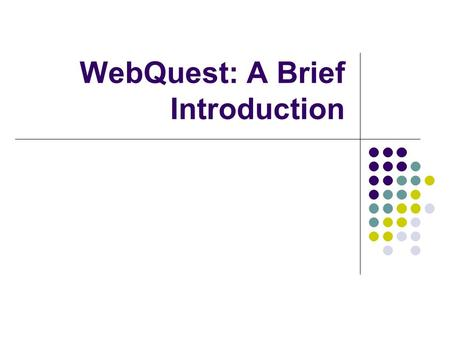 WebQuest: A Brief Introduction. Life-long Learning Authentic Situation Subject knowledge Generic skills Scaffolding Rubrics.