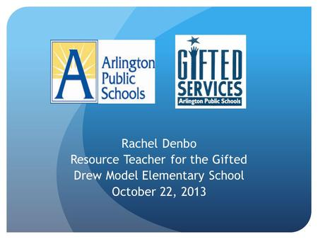 Rachel Denbo Resource Teacher for the Gifted Drew Model Elementary School October 22, 2013.