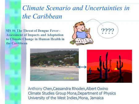 Climate Scenario and Uncertainties in the Caribbean Chen,Cassandra Rhoden,Albert Owino Anthony Chen,Cassandra Rhoden,Albert Owino Climate Studies Group.