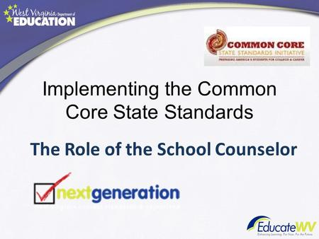 Implementing the Common Core State Standards The Role of the School Counselor.