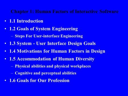 Chapter 1: Human Factors of Interactive Software 1.1 Introduction 1.2 Goals of System Engineering –Steps For User-interface Engineering 1.3 System - User.