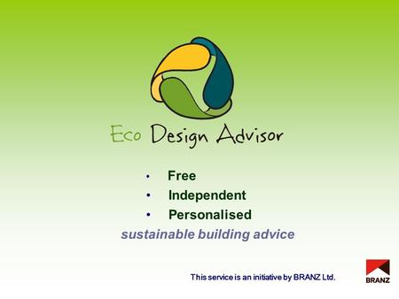 Free Independent Personalised sustainable building advice This service is an initiative by BRANZ Ltd.