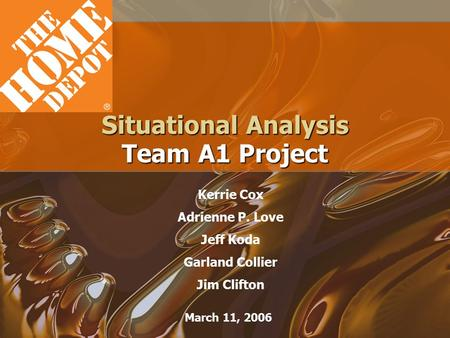 Situational Analysis Team A1 Project March 11, 2006 Kerrie Cox Adrienne P. Love Jeff Koda Garland Collier Jim Clifton.
