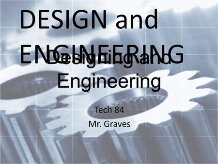 Tech 84 Mr. Graves DESIGN and ENGINEERING. Vocabulary Technology Nanotechnology Design Invention Criteria Constraint Brainstorming Prototype Engineer.