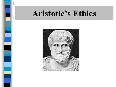 "Aristotle's Ethics. Major Claims in Book I Ethics = quest for objective, lasting good Good = happiness-in- rational activity (""flourishing self- actualization"")"