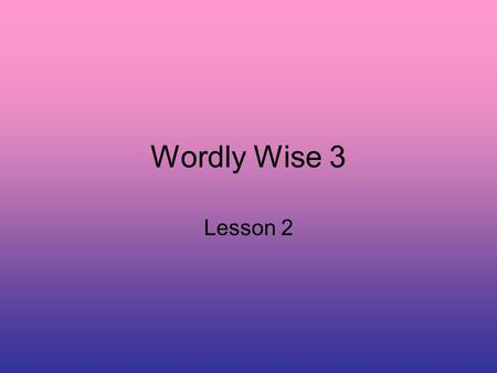Wordly Wise 3 Lesson 2. arrogant Adjective showing too much pride in oneself.