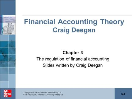 3-1 Copyright  2009 McGraw-Hill Australia Pty Ltd PPTs t/a Deegan, Financial Accounting <strong>Theory</strong> 3e Financial Accounting <strong>Theory</strong> Craig Deegan Chapter 3 The.