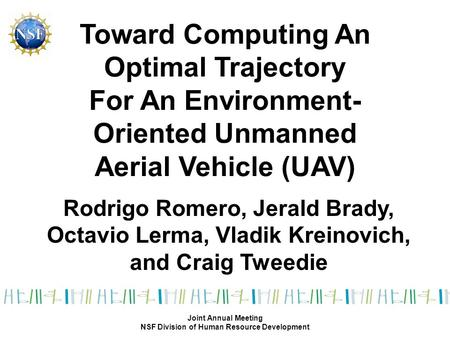 Toward Computing An Optimal Trajectory For An Environment- Oriented Unmanned Aerial Vehicle (UAV) Rodrigo Romero, Jerald Brady, Octavio Lerma, Vladik Kreinovich,