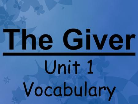 The Giver Unit 1 Vocabulary.