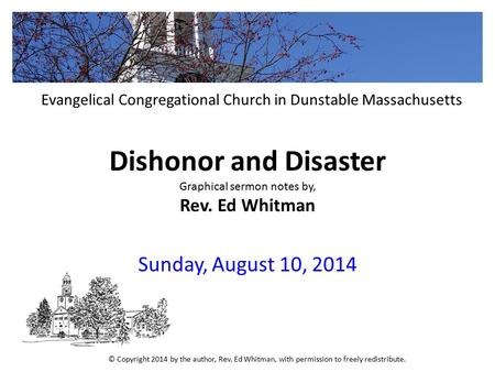 Dishonor and Disaster Graphical sermon notes by, Rev. Ed Whitman Sunday, August 10, 2014 Evangelical Congregational Church in Dunstable Massachusetts ©