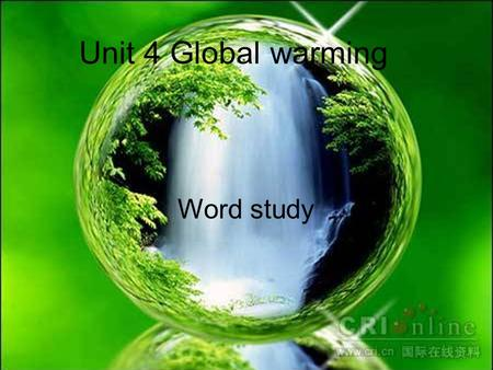 Words study Unit 4 <strong>Global</strong> <strong>warming</strong> Word study. compare Compare to/ with Compared to/with many women, she was indeed very fortunate. Compare A with B If.