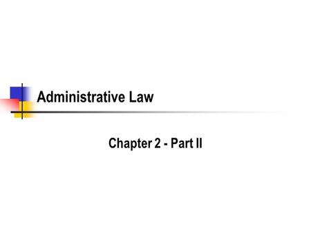 Administrative Law Chapter 2 - Part II. Mini-Review.
