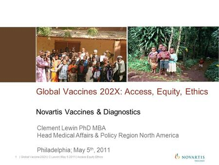 Global Vaccines 202X: Access, Equity, Ethics Novartis Vaccines & Diagnostics Clement Lewin PhD MBA Head Medical Affairs & Policy Region North America Philadelphia;