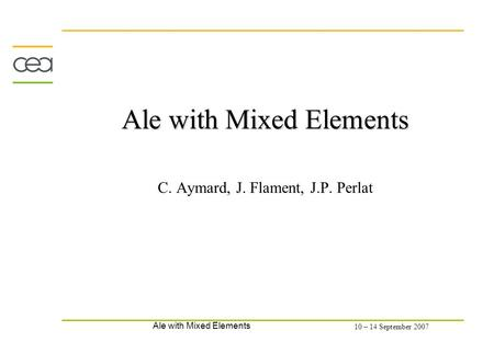 Ale with Mixed Elements 10 – 14 September 2007 Ale with Mixed Elements Ale with Mixed Elements C. Aymard, J. Flament, J.P. Perlat.