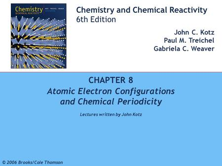 1 © 2006 Brooks/Cole - Thomson Chemistry and Chemical Reactivity 6th Edition John C. Kotz Paul M. Treichel Gabriela C. Weaver CHAPTER 8 Atomic Electron.