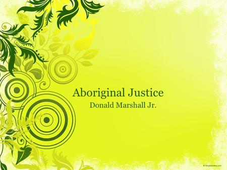Aboriginal Justice Donald Marshall Jr.. Legacy / Precedent  The Marshall case is one of Canada's most famous examples of wrongful conviction and racism.