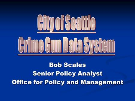 Bob Scales Senior Policy Analyst Office for Policy and Management.