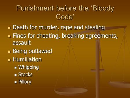 Punishment before the 'Bloody Code' Death for murder, rape and stealing Death for murder, rape and stealing Fines for cheating, breaking agreements, assault.