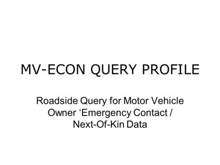 MV-ECON QUERY PROFILE Roadside Query for Motor Vehicle Owner 'Emergency Contact / Next-Of-Kin Data.