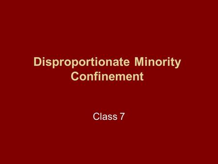 Disproportionate Minority Confinement Class 7. Disproportionate Minority Confinement (DMC) What is DMC? –Under the Juvenile Justice and Delinquency Prevention.