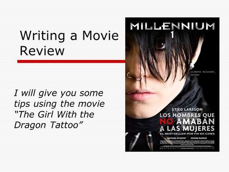 "Writing a Movie Review I will give you some tips using the movie ""The Girl With the Dragon Tattoo"""