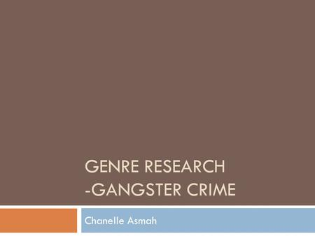 GENRE RESEARCH -GANGSTER CRIME Chanelle Asmah. What is 'GANGSTER CRIME'? A Crime film, in the most general sense, is a film that involves various aspects.