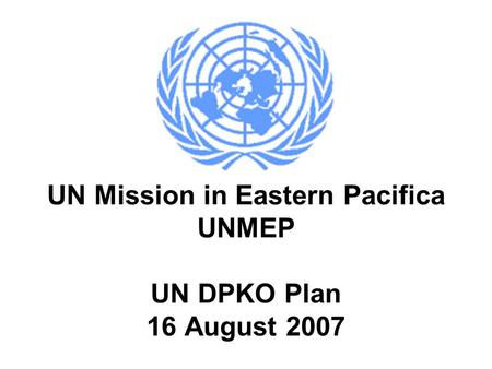 UN Mission in Eastern Pacifica UNMEP UN DPKO Plan 16 August 2007.
