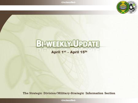 -Unclassified- The Strategic Division/Military-Strategic Information Section The Strategic Division/Military-Strategic Information Section April 1 st –
