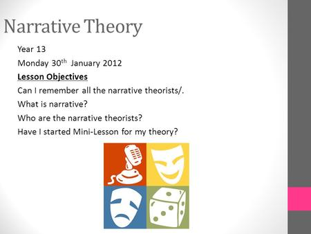 Narrative Theory Year 13 Monday 30 th January 2012 Lesson Objectives Can I remember all the narrative theorists/. What is narrative? Who are the narrative.